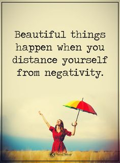 Negativity Quotes Beautiful things happen when you distance yourself from negativity.