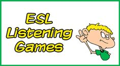 ESL Listening Games - Here is a set of enjoyable games to improve students' listening skills. You can use these listening games to teach a variety of vocabulary, language structures and topics. All the games require students to listen carefully for information or key vocabulary.