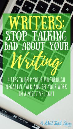 Self-doubt is common among writers but too much negativity can hurt your writing. See why you should stop talking bad about your work. Plus, 4 tips to help!