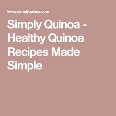 Simply Quinoa - Healthy Quinoa Recipes Made Simple