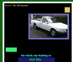 Ford P 100 VIN Decoder - Lookup Ford P 100 VIN number. 134238 - Ford. Search Ford P 100 history, price and car loans.