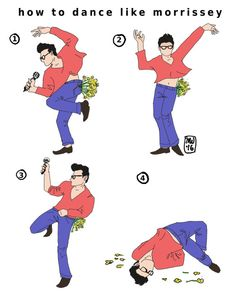 Why dance like Michael Jackson, when you can dance like Morrissey !