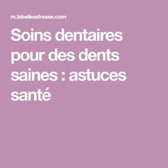 Soins dentaires pour des dents saines : astuces santé