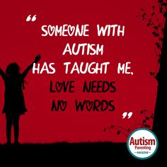 Someone with Autism has taught me: Love needs no words.