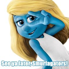 See ya later, Smurfagator Smurfette from The Smurfs
