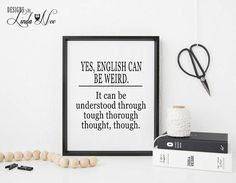English is Weird Geek Wall Print, Teacher Gift, Office Decor, Nerd Wall Art, Instant Download English is Weird Print, Funny Quote Nerd SA53   ******** DIGITAL FILE. NO ITEMS WILL BE SHIPPED *********   This is an 8 x 10 instant download.   *I can also make you a custom size for an additional $2.00 customization fee. ********* HOW IT WORKS *********** ............................................................................................................................ 1. Purchase this…
