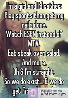 a girl and I'd rather: Play sports than get my nails done. Watch ESPN instead of MTV. Eat steak over salad. OhI'm a girl and I'd rather: Play sports than get my nails done. Watch ESPN instead of MTV. Eat steak over salad. Tomboy Quotes, Mood Quotes, True Quotes, Funny Quotes, Quotes Quotes, Redneck Quotes, Rodeo Quotes, Quotes Positive, Famous Quotes
