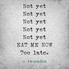 Avocado, haha, so true!  I thought mine was to far gone today, I was wrong. I wrapped it in bacon & baked it in an iron skillet. YUM!
