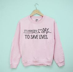 It's A Beautiful Day To Save Lives Grey's by infinityowlapparel