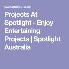 Projects At Spotlight - Enjoy Entertaining Projects | Spotlight Australia