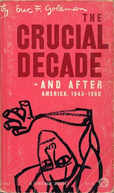 The Crucial Decade ~ And After (1945-1960) | Eric F. Goldman | 1960 | Ben Shahn (cover)
