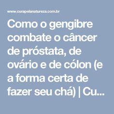 Como o gengibre combate o câncer de próstata, de ovário e de cólon (e a forma certa de fazer seu chá) | Cura pela Natureza Alternative Medicine, Healthy Tips, Cancer, Food And Drink, Health Fitness, Oriental, Drinks, Medicinal Herbs, Medicinal Plants