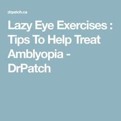 Lazy Eye Exercises Tips To Help Treat Amblyopia