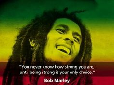 You never know how strong you are until being strong is your only choice. #strength #strengthandlife Mood | life | Bob Marley |
