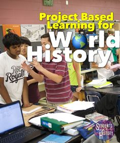 Learn about how to implement Project Based Learning (PBL) into your World History classes!