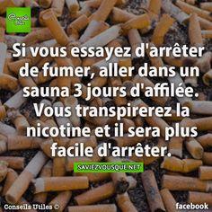 Si vous essayez d'arrêter de fumer, aller dans un sauna 3 jours d'affilée. Vous transpirerez la nicotine et il sera plus facile d'arrêter. | Saviez Vous Que?