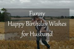 Funny Happy Birthday Wishes for Husband - Latest Collection of Happy Birthday Wishes Funny Wishes, Funny Happy Birthday Wishes, Happy Birthday Love, Birthday Wishes For Myself, Funny Birthday, Husband Love Funny, Wishes For Husband, Husband Humor, Birthday Wish For Husband