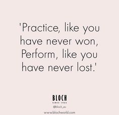 ~practice like you have never won, perform like you have never lost~