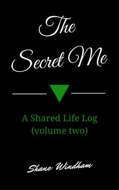 The Secret Me: A Shared Life Log (volume two) by Shane Windham