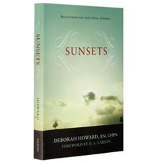 Sunsets ~ A hospice nurse shares her experience to provide comfort for those who are dying or who have a loved one who is dying.