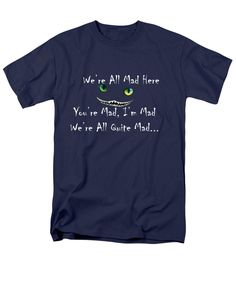 We're All Quite Mad Here T-Shirt