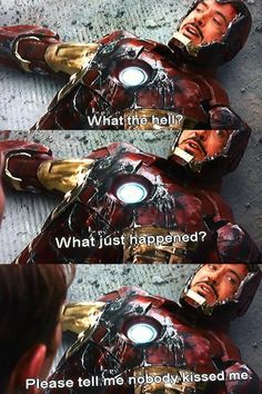 Iron Man - The Avengers. Tony Stark is an interesting person, given that this is the first thing he worries about upon regaining consciousness.