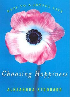 Choosing Happiness by Alexandra Stoddard ... great book! read it :) TM