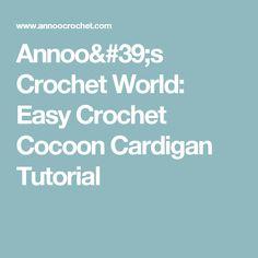 Annoo's Crochet World: Easy Crochet Cocoon Cardigan Tutorial