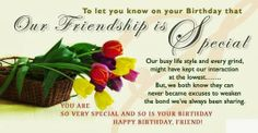 I feel privileged to have spent one more year of my life with you. Wish you a very Happy Birthday, dear friend!
