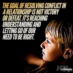 """""""The goal of resolving conflict in a relationship is not victory or defeat. It's reaching understanding and letting go of our need to be right. Wisdom Quotes, Me Quotes, Emotional Intelligence, Parenting Quotes, Relationship Advice, Life Lessons, Wise Words, Inspirational Quotes, Positivity"""