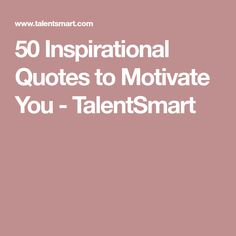 50 Inspirational Quotes to Motivate You - TalentSmart Motivational Quotes, Inspirational Quotes, Emotional Intelligence, Motivate Yourself, Bible Scriptures, Words, Live, Life Coach Quotes, Motivating Quotes