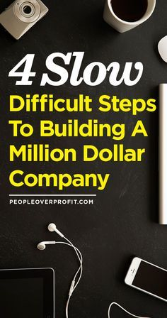 4 Slow, Difficult Steps to Building a Million Dollar Company