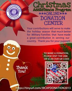 Please see and complete the online 'Christmas Assistance Program Donation Form.'  https://tinyurl(dot)com/J9CAPDONATION2013 .Your contributions will serve to make the holiday season that much better for military families that have made a great contribution in serving our country.  Kimberley Garrett Family Assistance Center Manager 261 East Crogan Street Lawrenceville, GA 30046 BB)404-308-9271; Kimberley.n.garrett.nfg@mail.mil
