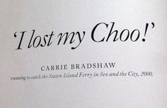 SHOE QUOTES - the Empress of ShoeLand - Famous lines by Carrie Bradshaw.