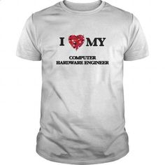 I love my Computer Hardware Engineer - #clothes #cute hoodies. GET YOURS => https://www.sunfrog.com/Jobs/I-love-my-Computer-Hardware-Engineer-White-Guys.html?id=60505