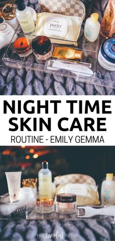 Complete Night time Skin Care Routine. Emily Gemma's Skincare routine. The Sweetest Thing Blog Beauty tips #EmilyGemma #theSweetestThingBlog #beautyblogger #beautytips #nighttime #skincare #skincareroutine #beautyroutine
