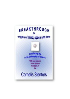Breakthrough; The Origins of Mind, Space And Time by Chuck Thompson via slideshare
