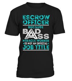 Escrow Officer - Badass Miracle Worker
