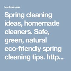 Spring cleaning ideas, homemade cleaners. Safe, green, natural eco-friendly spring cleaning tips. https://biocleaning.us