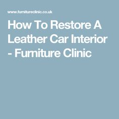 How To Restore A Leather Car Interior - Furniture Clinic