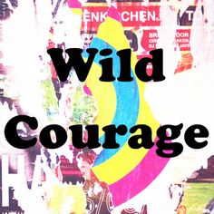 stephanie levy : a studio with a view: wild courage e-course