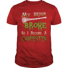 My Broom Broke So I Became  A Carpenter T-Shirt #gift #ideas #Popular #Everything #Videos #Shop #Animals #pets #Architecture #Art #Cars #motorcycles #Celebrities #DIY #crafts #Design #Education #Entertainment #Food #drink #Gardening #Geek #Hair #beauty #Health #fitness #History #Holidays #events #Home decor #Humor #Illustrations #posters #Kids #parenting #Men #Outdoors #Photography #Products #Quotes #Science #nature #Sports #Tattoos #Technology #Travel #Weddings #Women