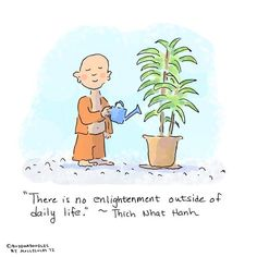 There is no enlightenment outside of daily life - Thich Nhat Hanh Buddhist Wisdom, Buddhist Quotes, Buddhist Enlightenment, Tiny Buddha, Little Buddha, Wisdom Quotes, Life Quotes, Buddah Doodles, Thich Nhat Hanh