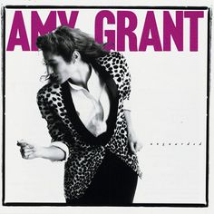 Amy Grant - Unguarded / 1985 I went to her concert. Michael W. Smith was opening for her.