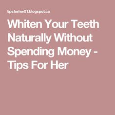 Whiten Your Teeth Naturally Without Spending Money - Tips For Her