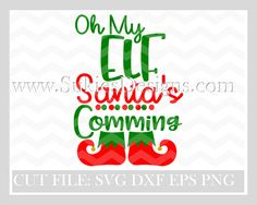 Christmas svg files Oh My Elf Santa Is Coming  SVG DXF PNG
