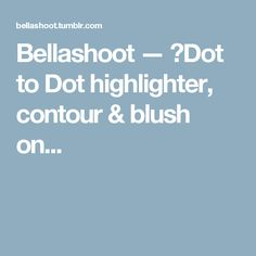Bellashoot — ✨Dot to Dot highlighter, contour & blush on...