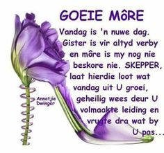 Good Morning Wishes, Day Wishes, Lekker Dag, Goeie Nag, Goeie More, Scripture Verses, Afrikaans, Morning Quotes, Words