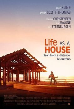 Life as a House - When a man is diagnosed with terminal cancer, he takes custody of his misanthropic teenage son, for whom quality time means getting high, en...