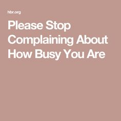 Please Stop Complaining About How Busy You Are